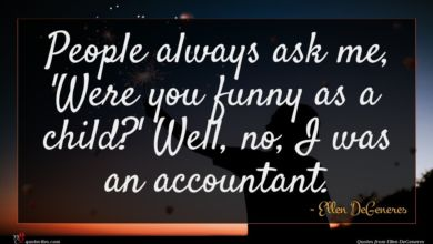 Photo of Ellen DeGeneres quote : People always ask me …