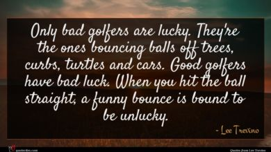 Photo of Lee Trevino quote : Only bad golfers are …