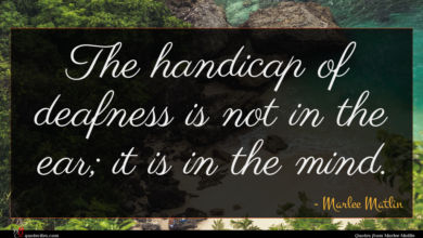 Photo of Marlee Matlin quote : The handicap of deafness …