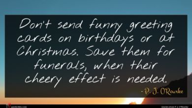 Photo of P. J. O'Rourke quote : Don't send funny greeting …