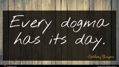 Photo of Anthony Burgess quote : Every dogma has its …