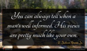 H. Jackson Brown Jr. quote : You can always tell ...