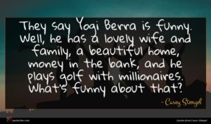 Casey Stengel quote : They say Yogi Berra ...