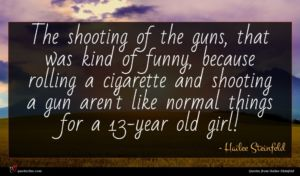 Hailee Steinfeld quote : The shooting of the ...