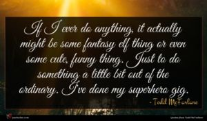 Todd McFarlane quote : If I ever do ...