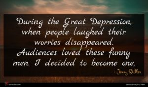 Jerry Stiller quote : During the Great Depression ...