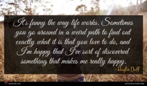 Haylie Duff quote : It's funny the way ...