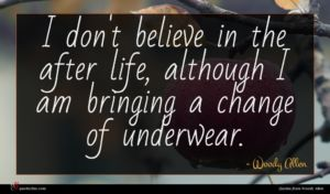 Woody Allen quote : I don't believe in ...