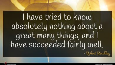 Photo of Robert Benchley quote : I have tried to …