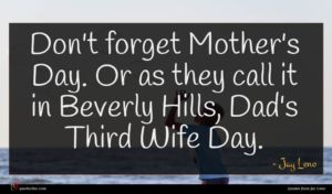 Jay Leno quote : Don't forget Mother's Day ...
