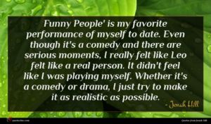 Jonah Hill quote : Funny People' is my ...