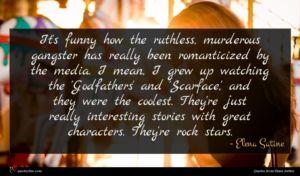 Elena Satine quote : It's funny how the ...