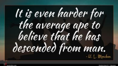Photo of H. L. Mencken quote : It is even harder …
