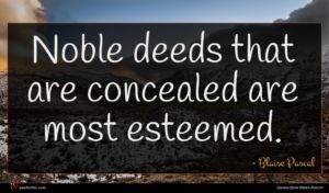 Blaise Pascal quote : Noble deeds that are ...
