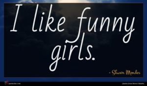 Shawn Mendes quote : I like funny girls ...