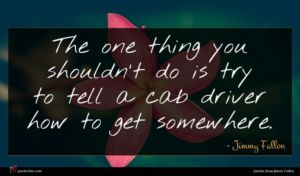 Jimmy Fallon quote : The one thing you ...