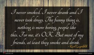 Karl Lagerfeld quote : I never smoked I ...
