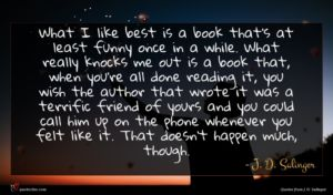J. D. Salinger quote : What I like best ...