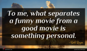 Seth Rogen quote : To me what separates ...