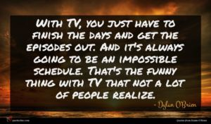 Dylan O'Brien quote : With TV you just ...