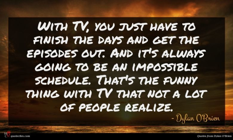 Photo of Dylan O'Brien quote : With TV you just …