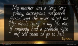 Tig Notaro quote : My mother was a ...
