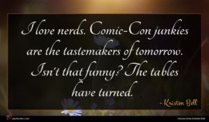 Kristen Bell quote : I love nerds Comic-Con ...