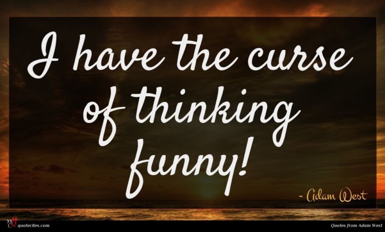 I have the curse of thinking funny!