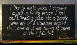 Maria Shriver quote : I like to make ...