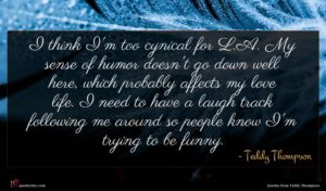 Teddy Thompson quote : I think I'm too ...