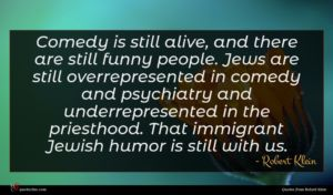 Robert Klein quote : Comedy is still alive ...