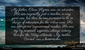 Garry Hynes quote : My father Oliver Hynes ...