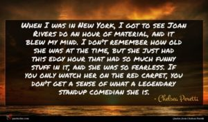Chelsea Peretti quote : When I was in ...