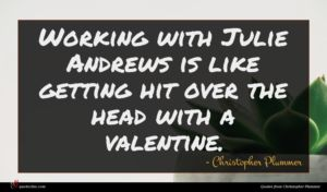 Christopher Plummer quote : Working with Julie Andrews ...