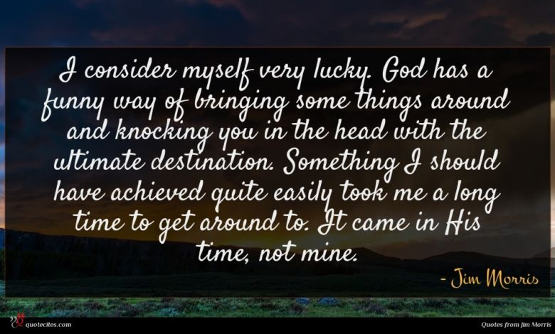 I consider myself very lucky. God has a funny way of bringing some things around and knocking you in the head with the ultimate destination. Something I should have achieved quite easily took me a long time to get around to. It came in His time, not mine.