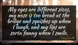Terry Farrell quote : My eyes are different ...