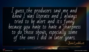 June Lockhart quote : I guess the producers ...