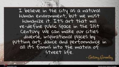 Photo of Antony Gormley quote : I believe in the …