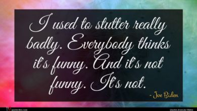 Photo of Joe Biden quote : I used to stutter …