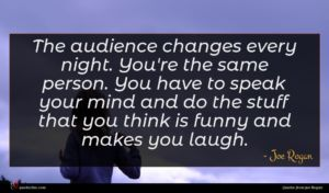Joe Rogan quote : The audience changes every ...