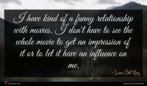 Lana Del Rey quote : I have kind of ...