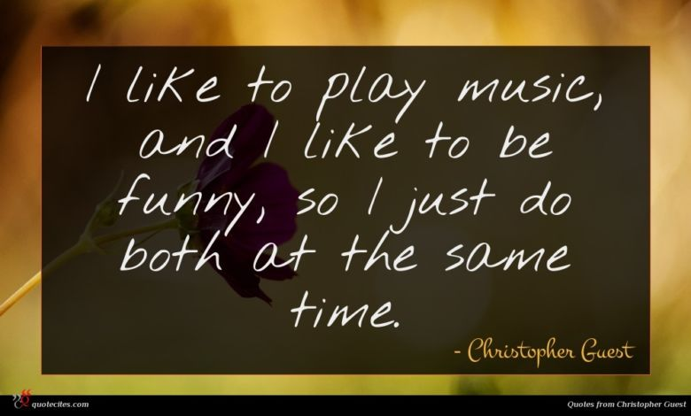 I like to play music, and I like to be funny, so I just do both at the same time.