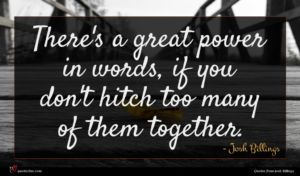 Josh Billings quote : There's a great power ...