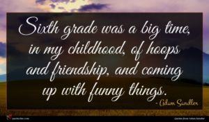 Adam Sandler quote : Sixth grade was a ...