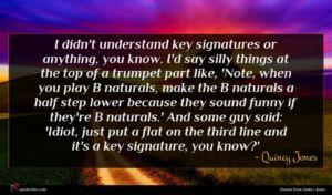 Quincy Jones quote : I didn't understand key ...