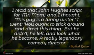 Michael Keaton quote : I read that John ...