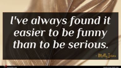 Photo of Molly Ivins quote : I've always found it …