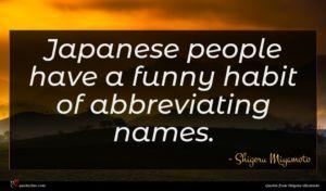 Shigeru Miyamoto quote : Japanese people have a ...