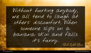 Shah Rukh Khan quote : Without hurting anybody we ...