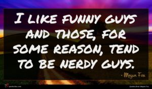 Megan Fox quote : I like funny guys ...